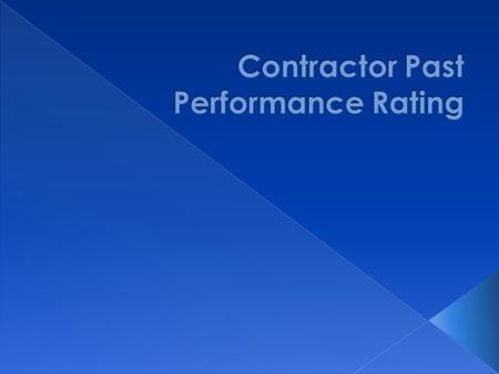 " More objective process  Communicate performance issues proactively  Tied to outcomes that are important to Customers  ""Raise the bar"" on Contractor's."