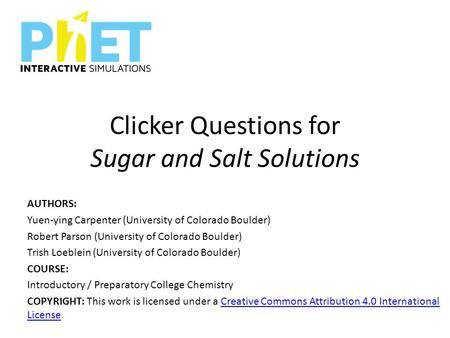 Clicker Questions for Sugar and Salt Solutions AUTHORS: Yuen-ying Carpenter (University of Colorado Boulder) Robert Parson (University of Colorado Boulder)