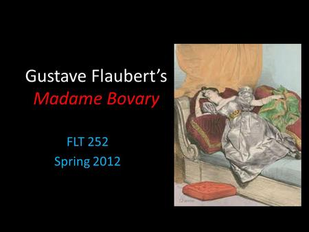 Gustave Flaubert's Madame Bovary FLT 252 Spring 2012.