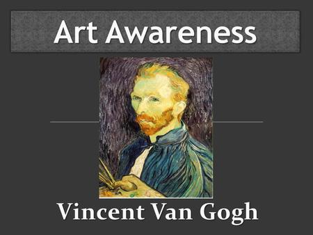 Art Awareness Vincent Van Gogh.