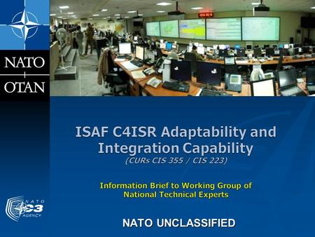 NATO UNCLASSIFIED. Historical ISAF Mission Networks … NATO UNCLASSIFIED2  ISAF Secret         NATO Managed & Administered CENTRIXS GCTF  US.