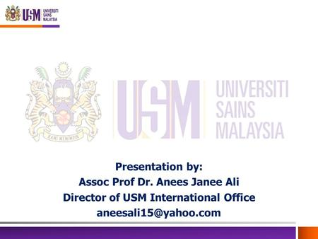 Assoc Prof Dr. Anees Janee Ali Director of USM International Office