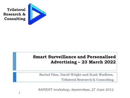 Smart Surveillance and Personalised Advertising – 23 March 2022 Rachel Finn, David Wright and Kush Wadhwa, Trilateral Research & Consulting SAPIENT workshop,