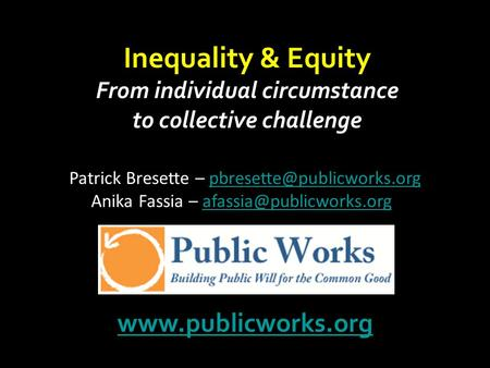Inequality & Equity From individual circumstance to collective challenge  Patrick Bresette –