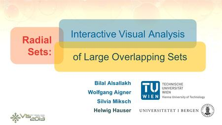 Bilal Alsallakh Wolfgang Aigner Silvia Miksch Helwig Hauser Radial Sets: Interactive Visual Analysis of Large Overlapping Sets.