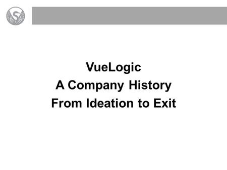 VueLogic A Company History From Ideation to Exit.