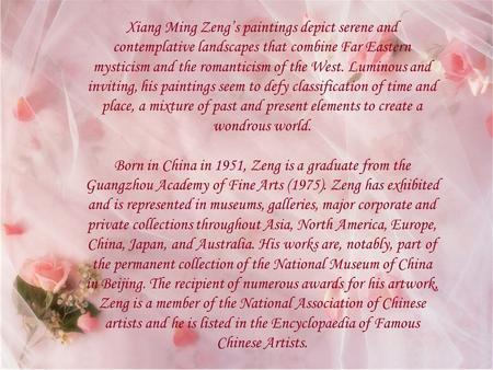Xiang Ming Zeng's paintings depict serene and contemplative landscapes that combine Far Eastern mysticism and the romanticism of the West. Luminous and.