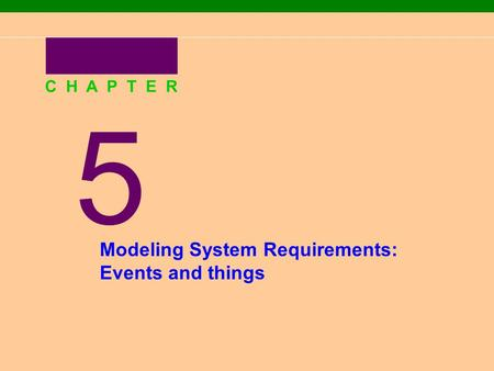 5 C H A P T E R Modeling System Requirements: Events and things.