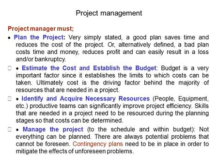 Project management Project manager must;