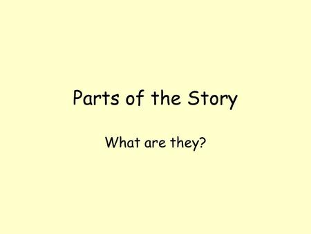 Parts of the Story What are they?.