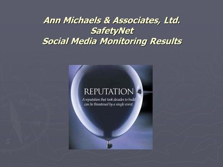 Ann Michaels & Associates, Ltd. SafetyNet Social Media Monitoring Results.