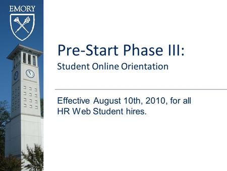 Pre-Start Phase III: Student Online Orientation Effective August 10th, 2010, for all HR Web Student hires.