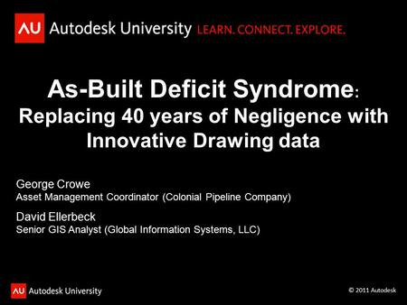 As-Built Deficit Syndrome : Replacing 40 years of Negligence with Innovative Drawing data © 2011 Autodesk George Crowe Asset Management Coordinator (Colonial.