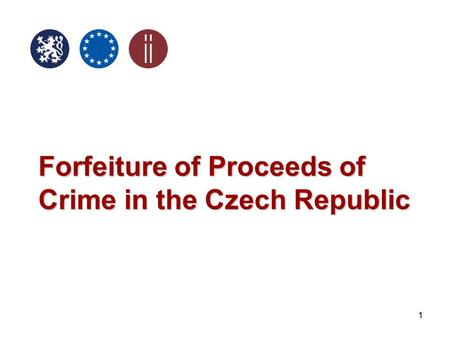 1 Forfeiture of Proceeds of Crime in the Czech Republic.