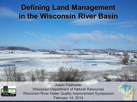 Defining Land Management in the Wisconsin River Basin Defining Land Management in the Wisconsin River Basin Adam Freihoefer Wisconsin Department of Natural.