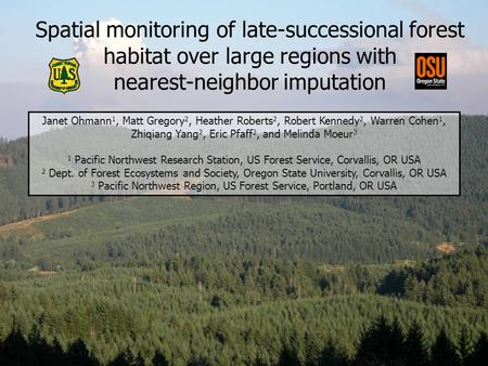 Spatial monitoring of late-successional forest habitat over large regions with nearest-neighbor imputation Janet Ohmann 1, Matt Gregory 2, Heather Roberts.