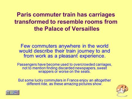 Paris commuter train has carriages transformed to resemble rooms from the Palace of Versailles Few commuters anywhere in the world would describe their.