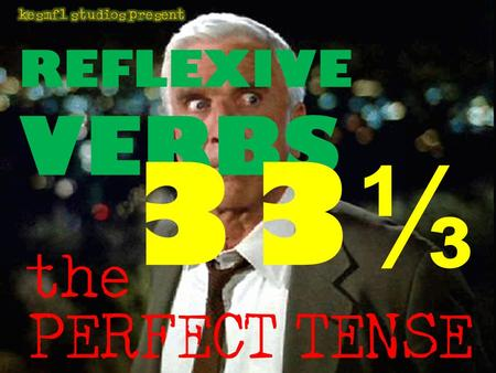 PERFECT TENSE REFLEXIVE VERBS the. with the Perfect Tense there are to think about.
