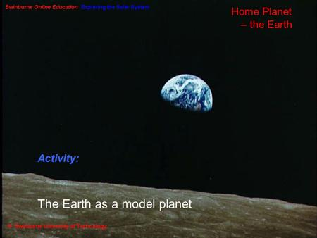 Home Planet – the Earth Activity: The Earth as a model planet.