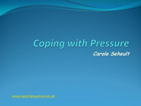 Carole Seheult www.sportpsyclive.co.uk. Negative consequences of pressure Some famous examples: World Cups; taking penalties, representing your country,