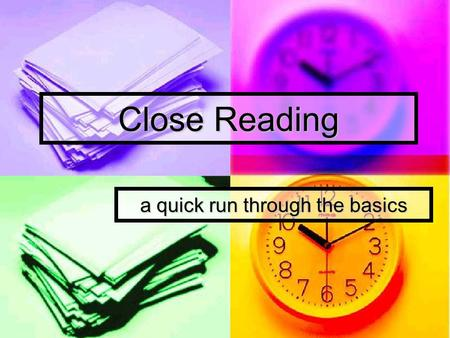 Close Reading a quick run through the basics. Click mouse to advance slides.