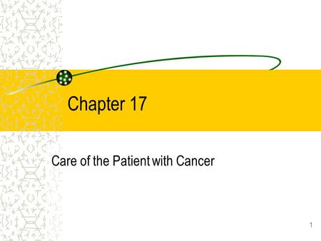 1 Chapter 17 Care of the Patient with Cancer. 2 Oncology Branch of medicine that deals with the study of tumors 1 out of 2 men will have cancer 1 out.