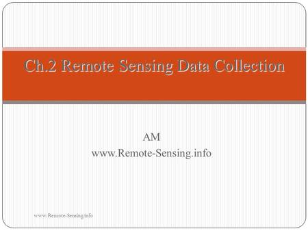 AMwww.Remote-Sensing.info Ch.2 Remote Sensing Data Collection www.Remote-Sensing.info.