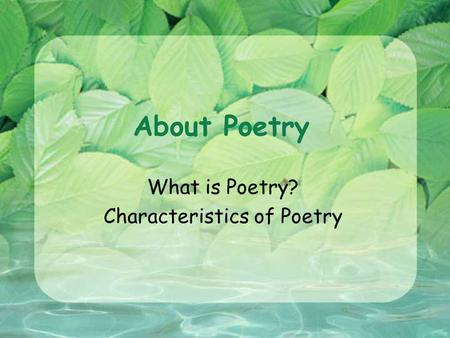 What is Poetry? Characteristics of Poetry
