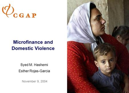 Microfinance and Domestic Violence Syed M. Hashemi Esther Rojas-Garcia November 9, 2004.