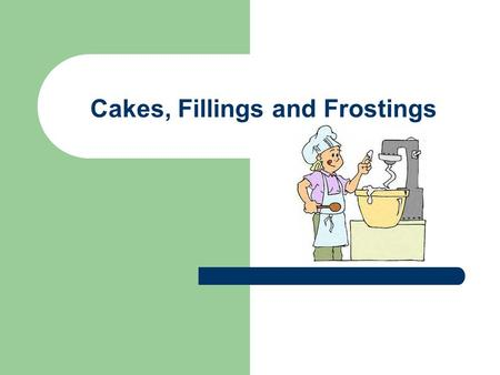 Cakes, Fillings and Frostings. Types of Cakes  Shortened Cakes- contain fat such as butter, margarine, or shortening. Also called butter cakes. Most.