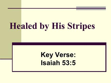 Healed by His Stripes Key Verse: Isaiah 53:5.