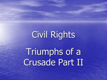 Civil Rights Triumphs of a Crusade Part II. Freedom Riders Interstate Facilities were segregated the in the South SNCC volunteers rode into Birmingham,