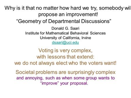 """Geometry of Departmental Discussions"" Donald G. Saari Institute for Mathematical Behavioral Sciences University of California, Irvine Voting."