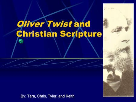 Oliver Twist and Christian Scripture By: Tara, Chris, Tyler, and Keith.