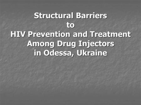 Structural Barriers to HIV Prevention and Treatment Among Drug Injectors in Odessa, Ukraine.