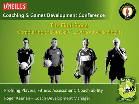 Profiling Players, Fitness Assessment, Coach ability Roger Keenan – Coach Development Manager.