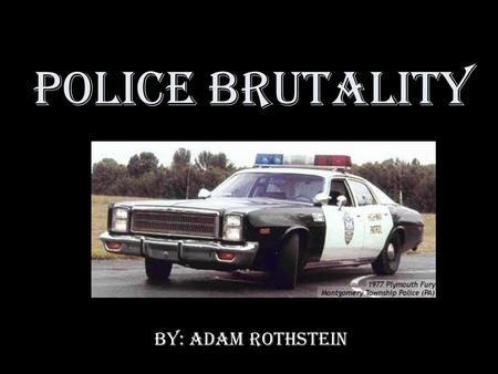 Police Brutality By: Adam Rothstein. Why do officers use police brutality? Work many hours over time www.thehill.com www.thehill.com Get stressed out.