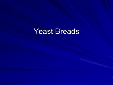 Yeast Breads. Ingredients Yeast - Saccharomyces cerevisiae, cells metabolize sugar (fructose, glucose, sucrose, maltose) and release CO2. C6H12O6 -->