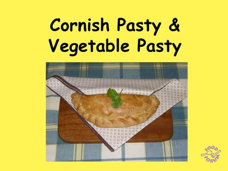 Cornish Pasty & Vegetable Pasty. The first stage: Make a quantity of shortcrust pastry with 225g plain flour, 115g fat (mixture of white fat and margarine)