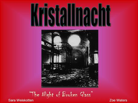 """The Night of Broken Glass"" Sara WeiskottenZoe Waters."
