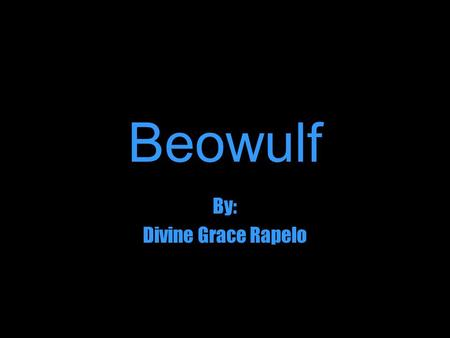 Beowulf By: Divine Grace Rapelo. Grendel is a monster who lives in hell. He is of pure evil. He lives in grief and darkness, and pain. As in the other.