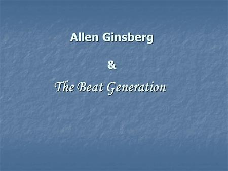 Allen Ginsberg & The Beat Generation. Beat Generation  Beat writers (Beat Generation): A group of American poets and novelists who were active and influential.