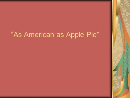 """As American as Apple Pie"". A mock apple pie made from crackers was apparently invented by pioneers on the move during the nineteenth century who were."