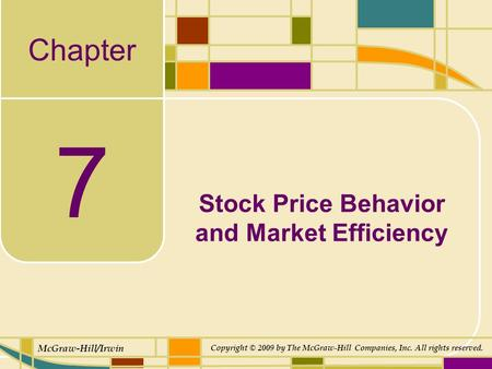 Chapter McGraw-Hill/Irwin Copyright © 2009 by The McGraw-Hill Companies, Inc. All rights reserved. 7 Stock Price Behavior and Market Efficiency.
