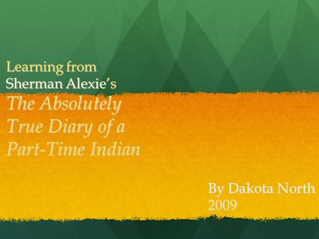 "the absolutely true diary of a part time indian by sherman alexie essay Literary criticism essay for the absolutely true diary for the last couple of weeks, we have been reading sherman alexie's semi-autobiographical novel, the absolutely true diary of a part-time indian, and examining it through a number of critical ""lenses."