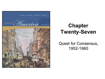 Chapter Twenty-Seven Quest for Consensus, 1952-1960.