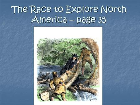 The Race to Explore North America – page 35. 2. What did Spanish Explorers search for? Native American civilizations as rich as the ones they found in.