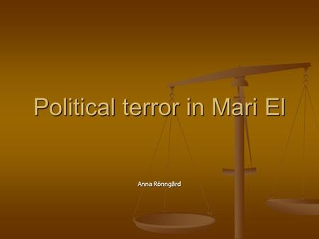 Political terror in Mari El Anna Rönngård. Basic facts about Mari El One of Russias 89 republics One of Russias 89 republics Capital: Yoshkar Ola Capital: