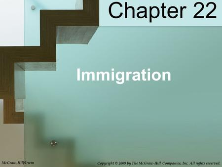 Chapter 22 Immigration McGraw-Hill/Irwin Copyright © 2009 by The McGraw-Hill Companies, Inc. All rights reserved.