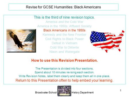 Broadwater School History Department 1 Revise for GCSE Humanities: Black Americans This is the third of nine revision topics. America and the Cold War.